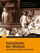 Fortschritte der Medizin durch Wissenschaft und Technik: 99 wegweisende Veröffentlichungen aus fünf Jahrhunderten, ISBN: 978-3-8274-2474-7