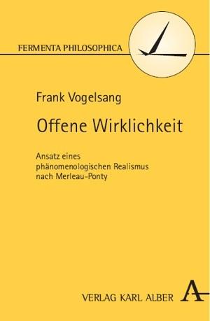 F. Vogelsang (2011) Offene Wirklichkeit. Karl Alber: Freiburg/Br.