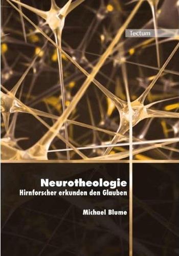 Neurotheologie - Hirnforscher erkunden den Glauben. Dr. Michael Blume, tectum 2009 (erweiterte Neuauflage)