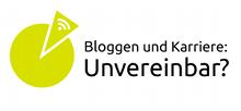Bloggen und Karriere - Unvereinbar?
